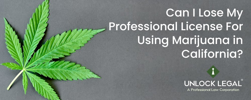 Can I Lose My Professional License For Using Marijuana in California?