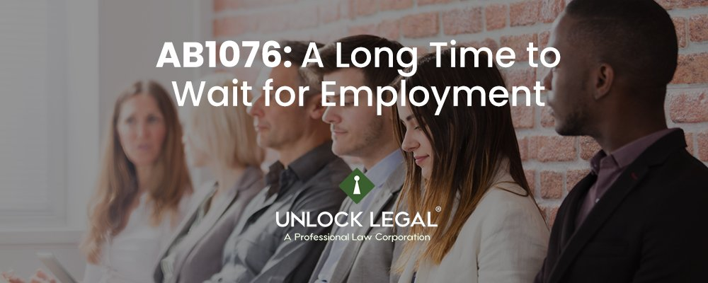 AB1076: A Long Time to Wait for Employment