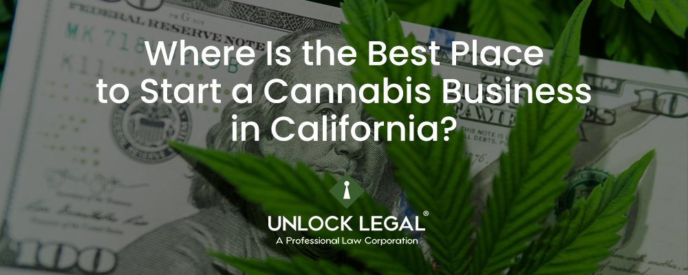 Where Is the Best Place to Start a Cannabis Business in California?