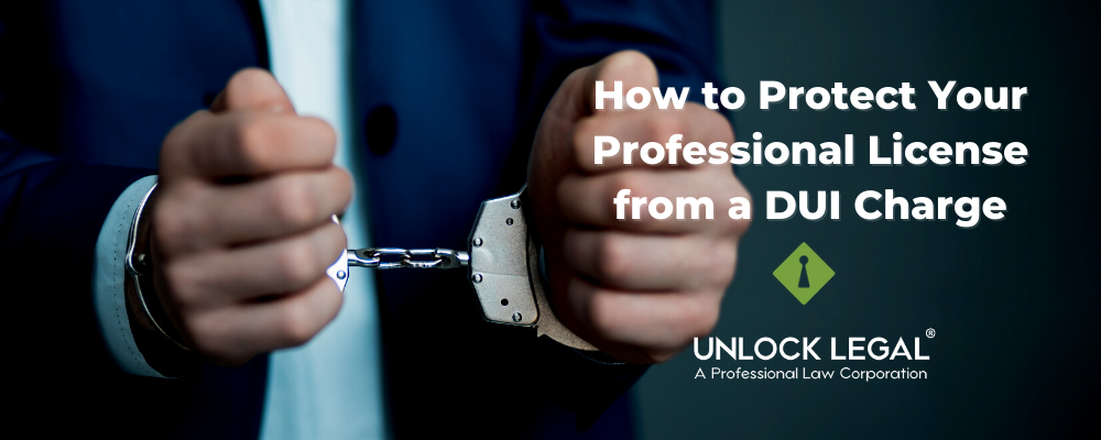 How to Protect Your Professional License from a DUI Charge