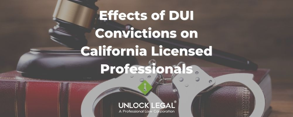 Effects of DUI Convictions on California Licensed Professionals